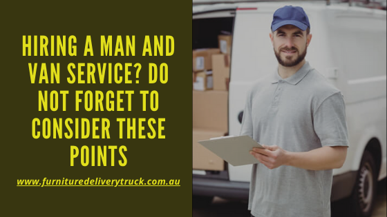 Hiring a Man and Van Service Do Not Forget to Consider These Points
